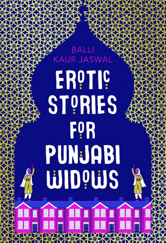 Erotic Stories for Punjabi Widows by Balli Kaur Jaswal Rs 399, pp 320 HarperCollins India