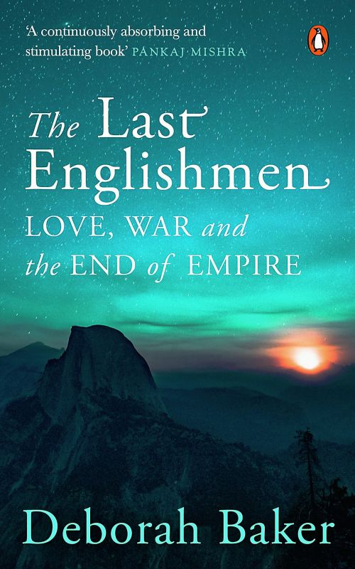 The Last Englishmen: Love, War, and the End of Empire by Deborah Baker  Rs 599, pp 320  Penguin Books.