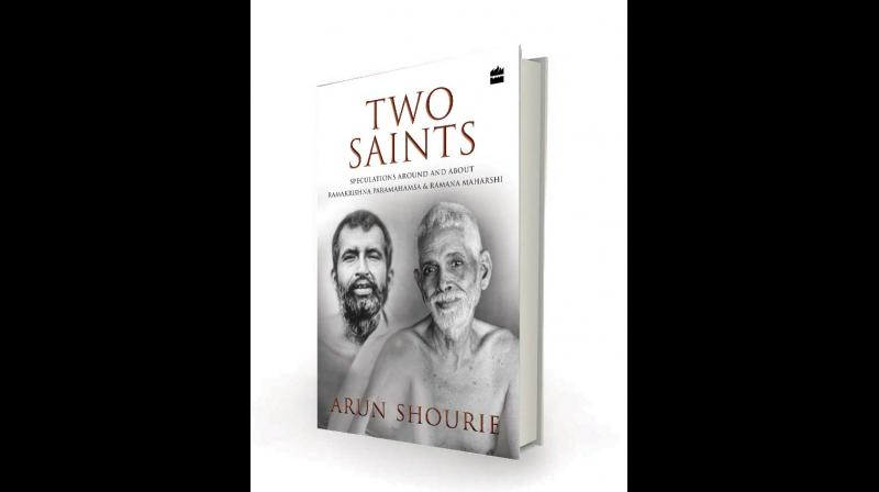Two Saints: Speculations Around and About Ramakrishna Paramahamsa and Ramana Maharishi, by Arun Shourie Harper Collins, Rs 515