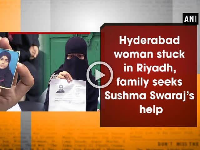 Hyderabad woman stuck in Riyadh, family seeks Sushma Swaraj's help