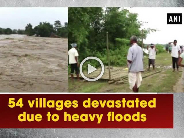 54 villages devastated due to heavy floods