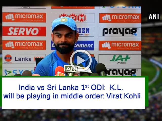 India Vs Sri Lanka 1ST ODI:  K.L. will be playing in middle order: Virat Kohli