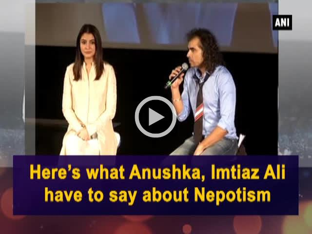 Here's what Anushka, Imtiaz Ali have to say about Nepotism