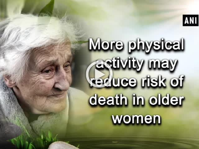 More physical activity may reduce risk of death in older women