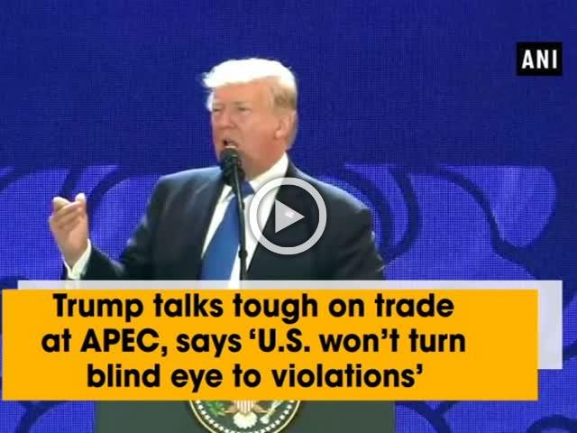 Trump talks tough on trade at APEC, says 'U.S. won't turn blind eye to violations'