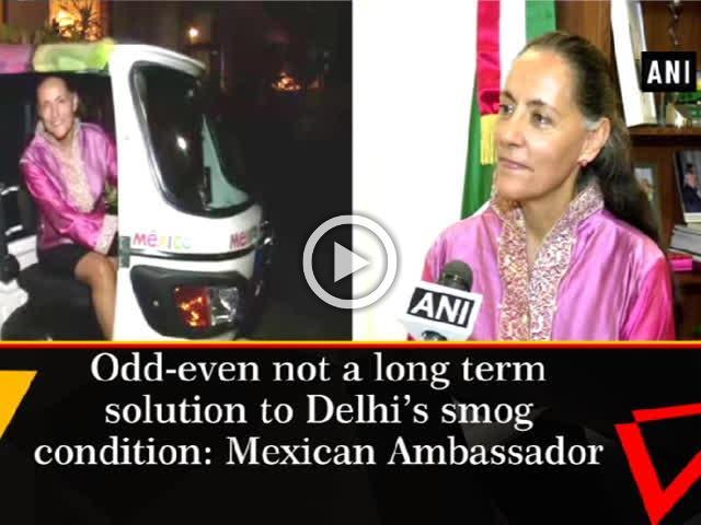 Odd-even not a long term solution to Delhi's smog condition: Mexican Ambassador