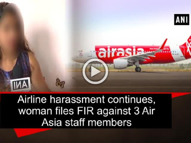 Airline harassment continues, woman files FIR against 3 Air Asia staff members
