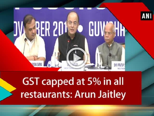 GST capped at 5% in all restaurants: Arun Jaitley