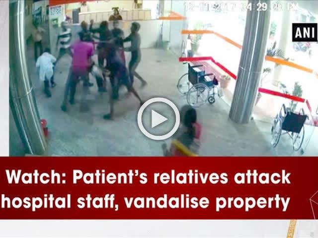 Watch: Patient's relatives attack hospital staff, vandalise property