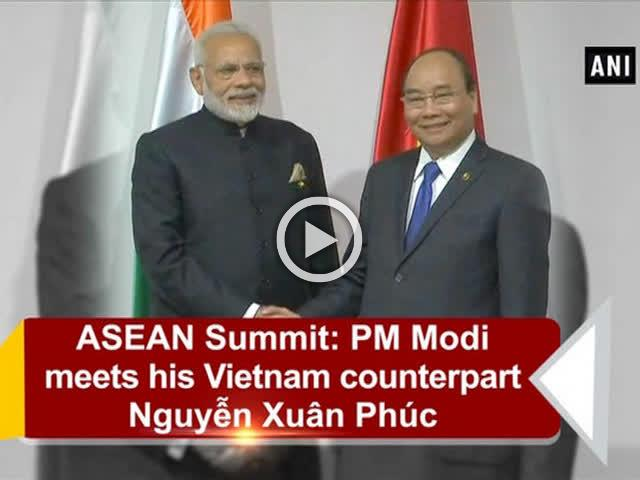 ASEAN Summit: PM Modi meets his Vietnam counterpart Nguy?n Xuân Phúc
