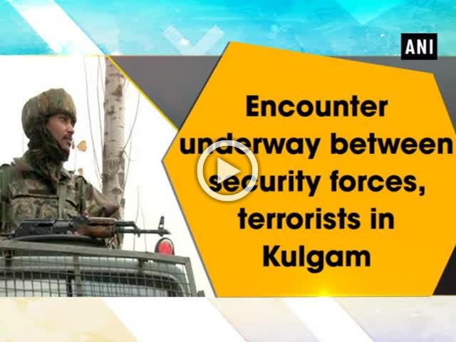 Encounter underway between security forces, terrorists in Kulgam