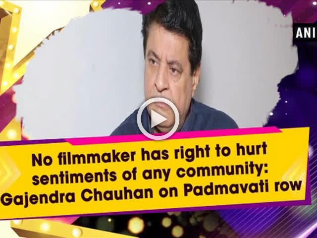 No filmmaker has right to hurt sentiments of any community: Gajendra Chauhan on Padmavati row
