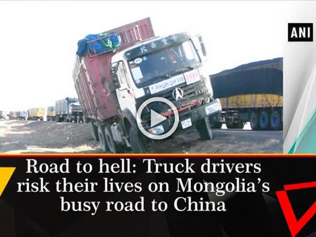Road to hell: Truck drivers risk their lives on Mongolia's busy road to China