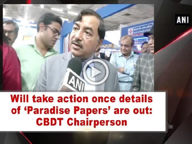 Will take action once details of 'Paradise Papers' are out: CBDT Chairperson