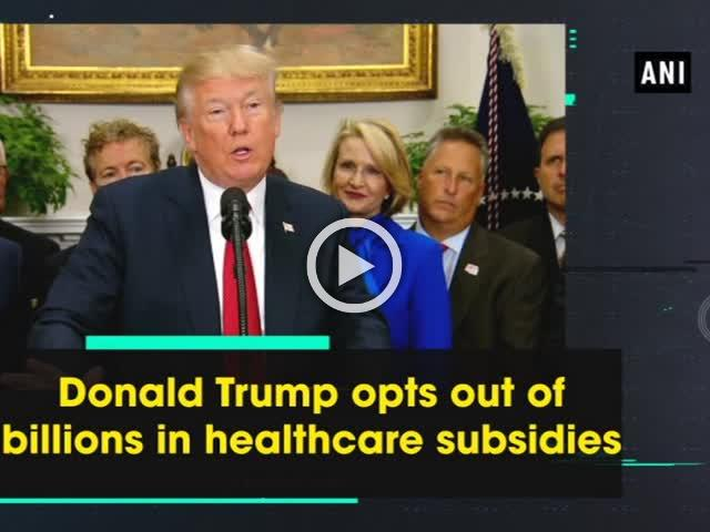 Donald Trump opts out of billions in healthcare subsidies