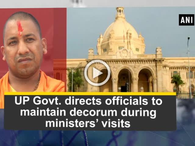 UP Govt. directs officials to maintain decorum during ministers' visits
