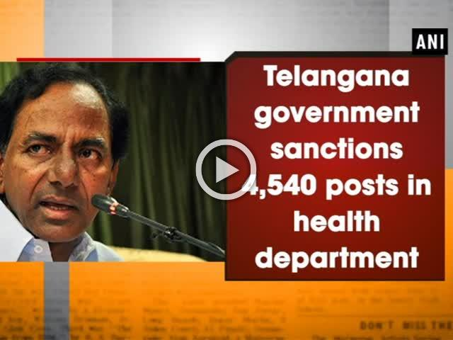 Telangana government sanctions 4,540 posts in health department