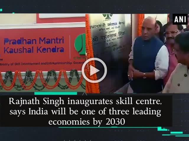 Rajnath Singh inaugurates skill centre, says India will be one of three leading economies by 2030