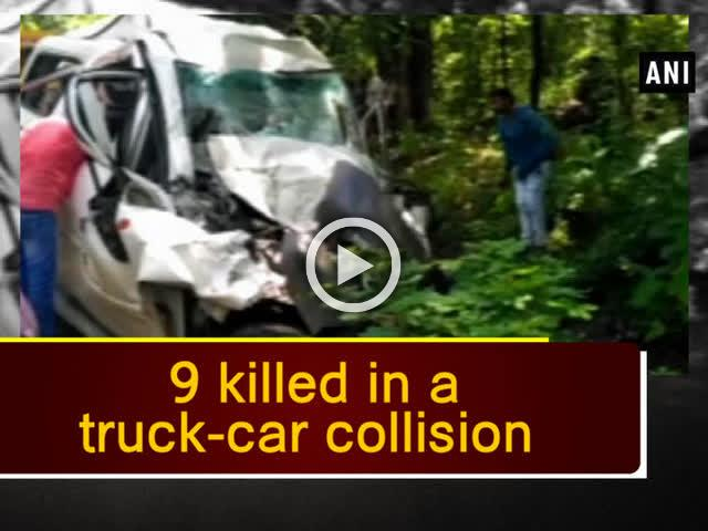 9 killed in a truck-car collision