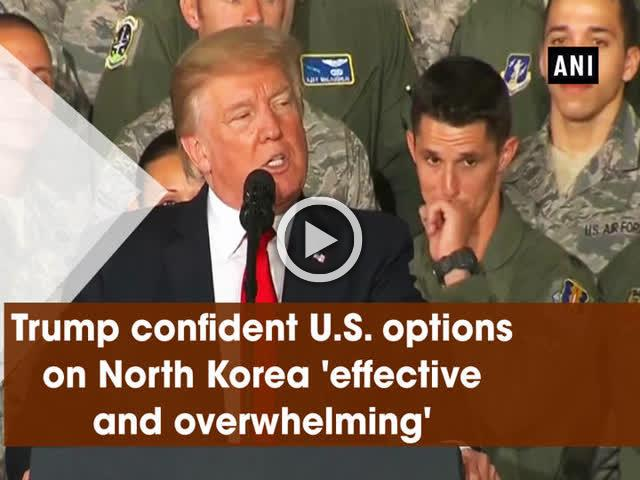 Trump confident U.S. options on North Korea 'effective and overwhelming'