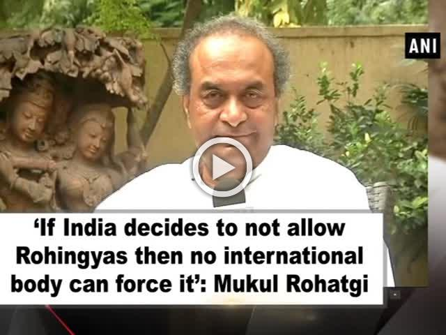 'If India decides to not allow Rohingyas then no international body can force it': Mukul Rohatgi