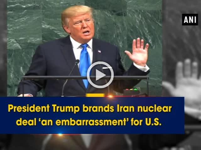President Trump brands Iran nuclear deal 'an embarrassment' for U.S.