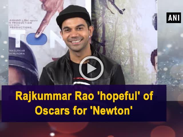 Rajkummar Rao 'hopeful' of Oscars for 'Newton'