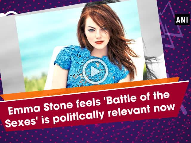 Emma Stone feels 'Battle of the Sexes' is politically relevant now