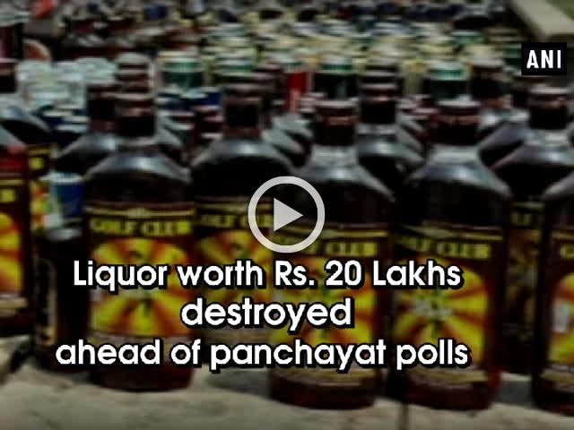 Liquor worth Rs. 20 Lakhs destroyed ahead of panchayat polls