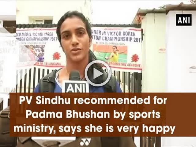 PV Sindhu recommended for Padma Bhushan by sports ministry, says she is very happy